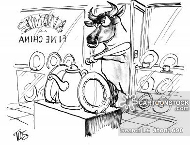 This was what he had become, a walking stereotype:  A Bull In A China Shop.